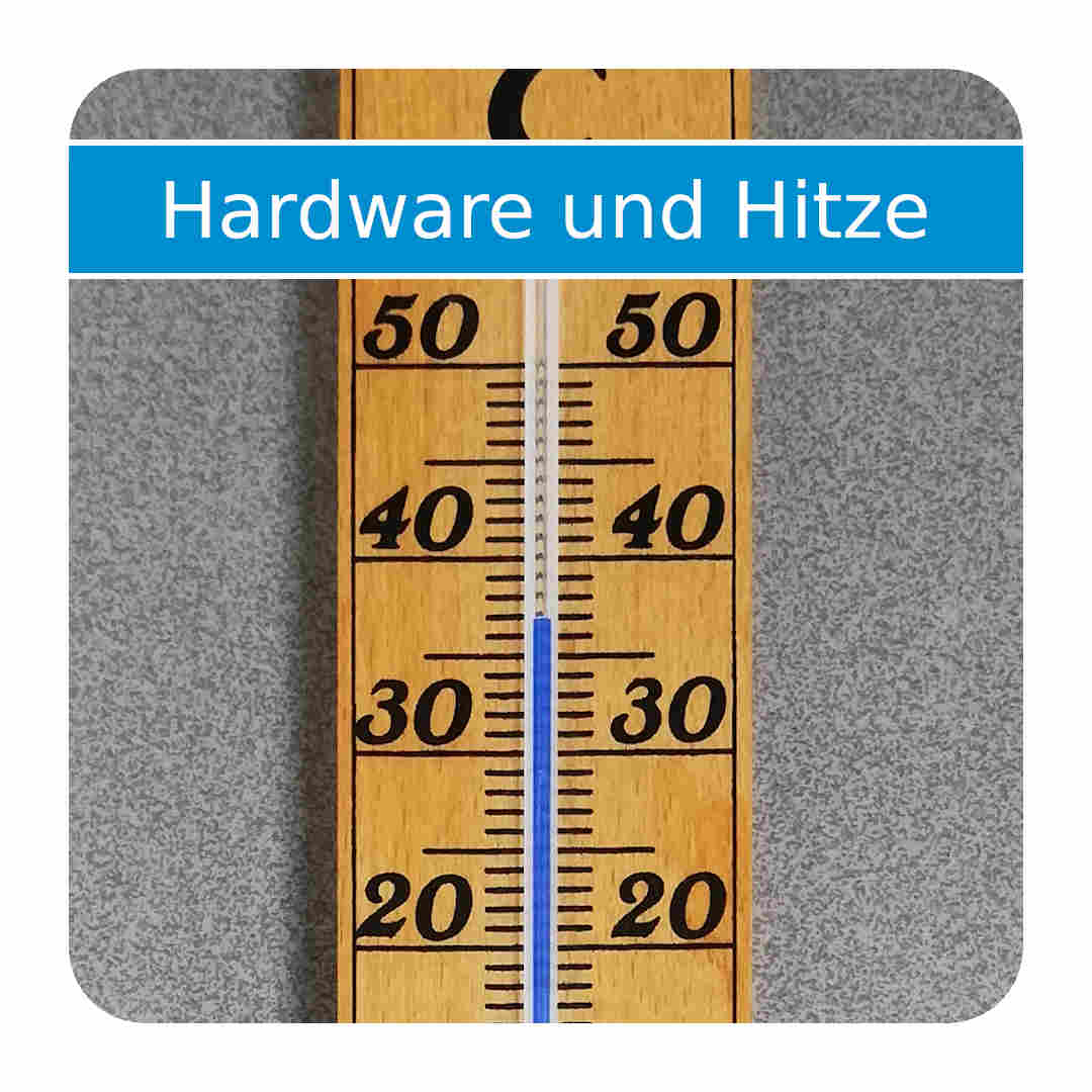 Read more about the article Hardware und Hitze